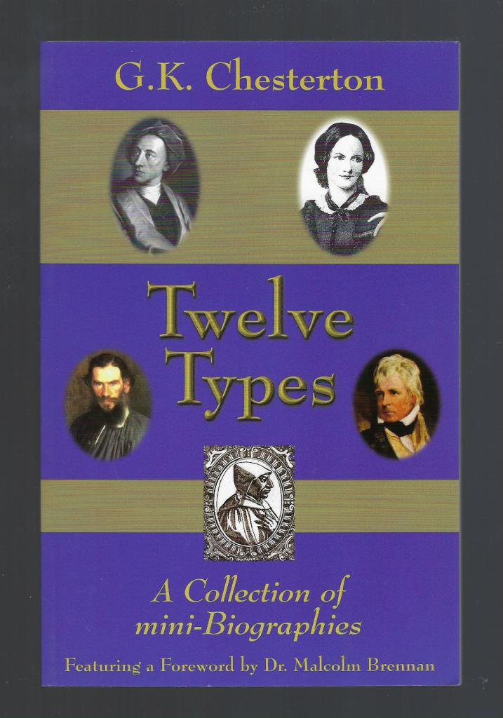Twelve Types A Collection of Mini-Biographies G. K. Chesterton, G. K. Chesterton; Malcolm Brennan