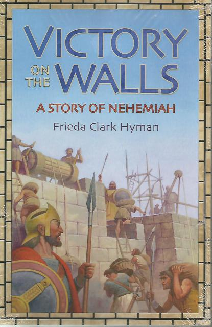 Victory on the Walls: A Story of Nehemiah (Living History Library), Frieda Clark Hyman