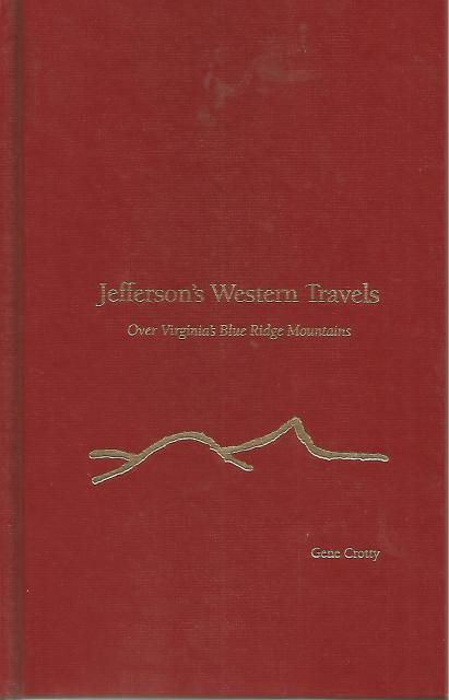Jefferson's Western Travels: Over Virginia's Blue Ridge Mountains, Crotty, Gene