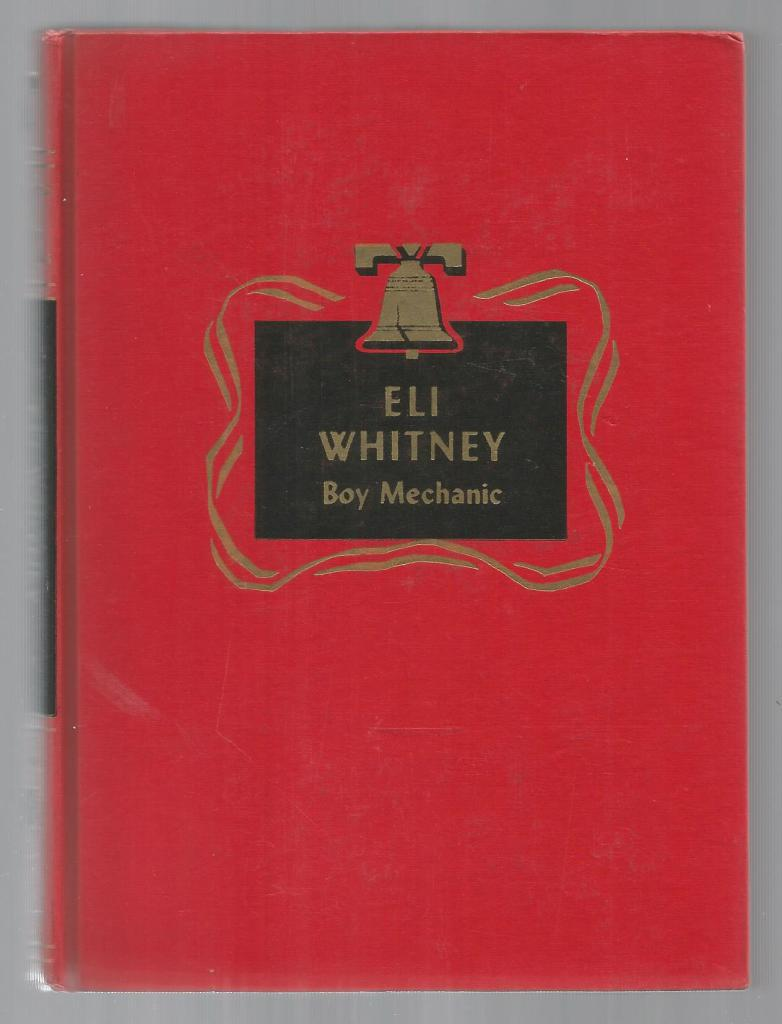 Eli Whitney Boy Mechanic Childhood of Famous Americans Spencer Press, Dorothea J. Snow; Charles V. John [Illustrator]
