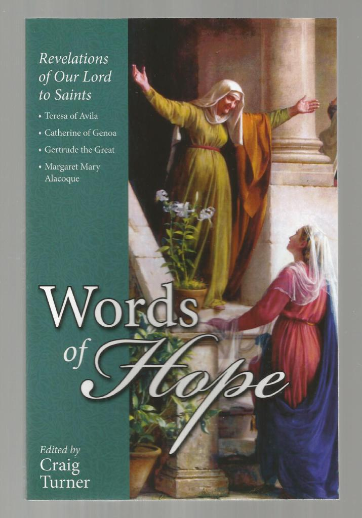 Words of Hope: Revelations of Our Lord to Saints: Teresa of Avila, Catherine of Genoa, Gertrude the Great and Margaret Mary Alacoque, Turner, Craig [Editor]