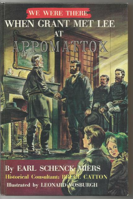 We Were There When Grant Met Lee at Appomattox HB/PC Very Nice!, Miers, Earl Schenck; Vosburgh, Leonard [Illustrator]