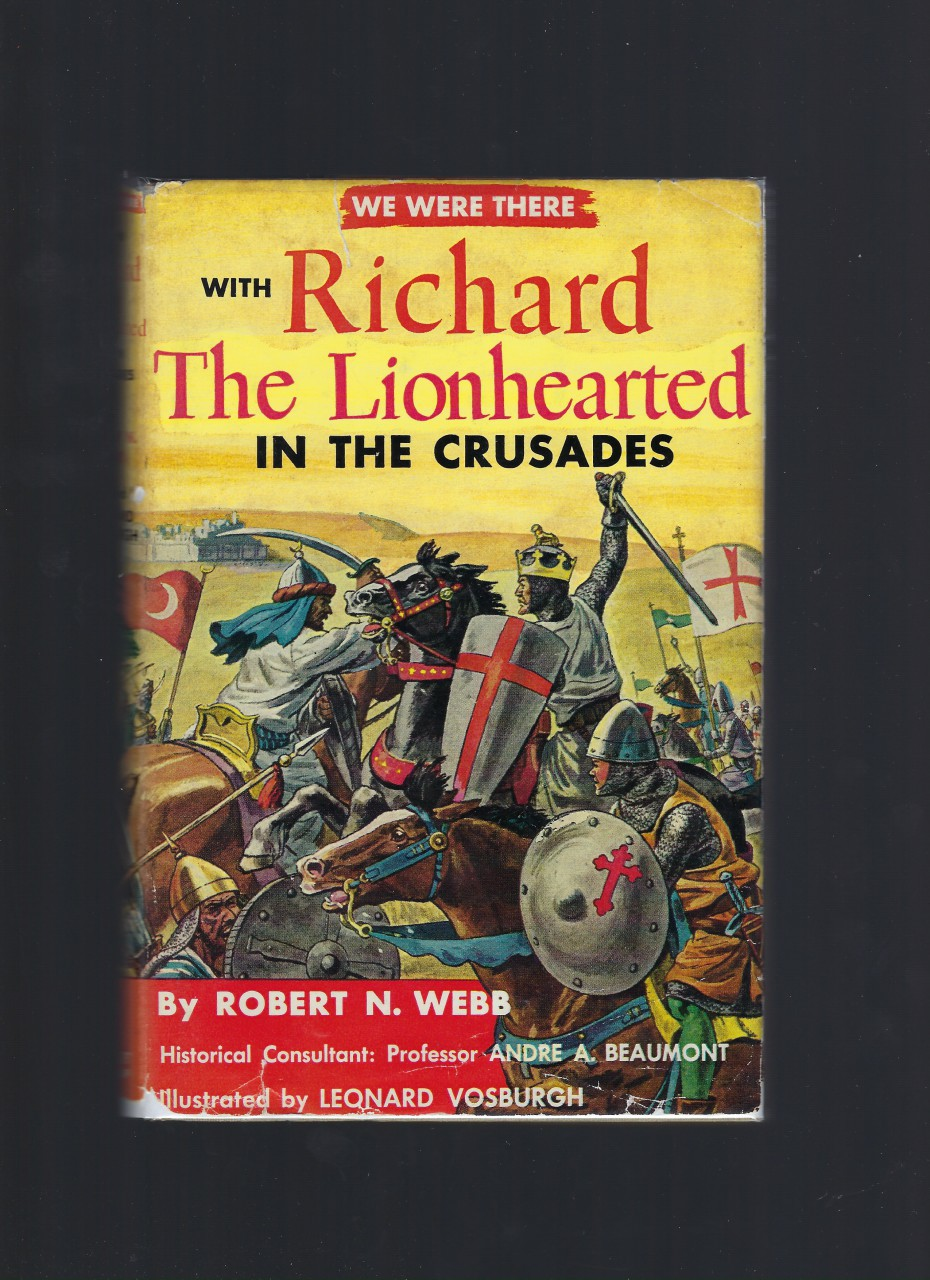 We Were There With Richard The Lionhearted In The Crusades Original HB/DJ, Robert N Webb; Illustrator-Andre A. Beaumont