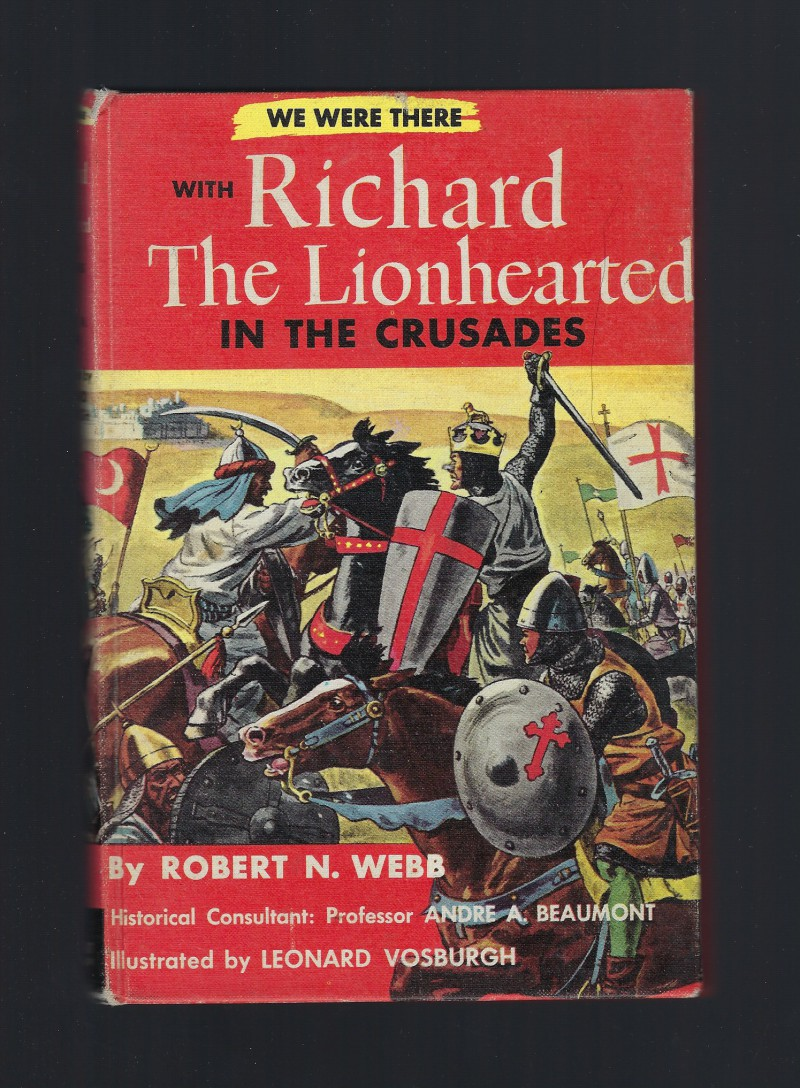 We Were There With Richard The Lionhearted In The Crusades HB/PC, Robert N Webb; Illustrator-Andre A. Beaumont