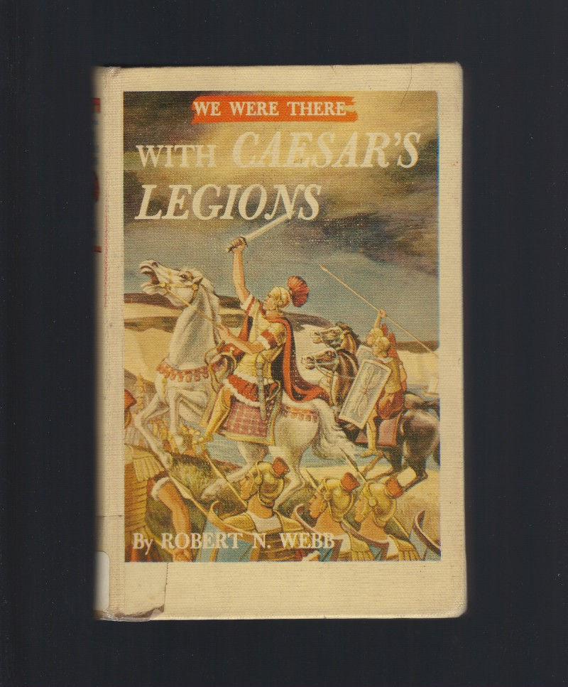 We Were There With Caesar's Legions HB/PC, Robert N Webb