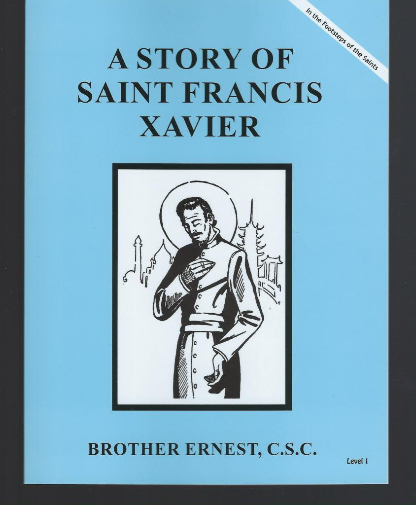 A Story of Saint Francis Xavier (Footsteps of the Saints), Brother Ernest, C.S.C.