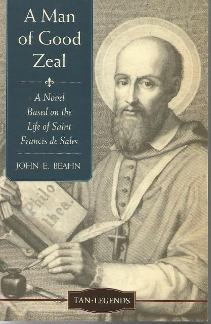 A Man of Good Zeal: A Novel Based on the Life of Saint Francis de Sales (Tan Legends), Beahn, John Edward